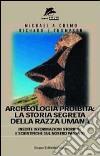 Archeologia proibita: la storia segreta della razza umana libro