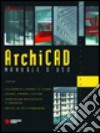 Archicad. Manuale d'uso. Con CD-ROM libro