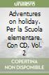 Adventures on holiday. Con CD. Per la Scuola elementare (2)