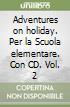 Adventures on holiday. Con CD. Per la Scuola elementare (2)
