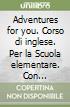 Adventures for you. Per la Scuola elementare (2)
