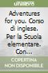 Adventures for you. Per la Scuola elementare (3)