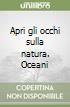 Apri gli occhi sulla natura. Oceani libro