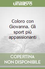 Coloro con Giovanna. Gli sport più appassionanti libro di Lastrego Cristina - Testa Francesco