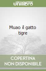 Muao il gatto tigre libro di Lastrego Cristina - Testa Francesco