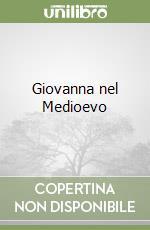 Giovanna nel Medioevo libro di Lastrego Cristina - Testa Francesco