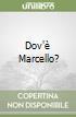Dov'� Marcello?