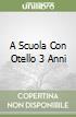 A SCUOLA CON OTELLO 3 ANNI libro