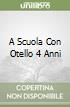 A SCUOLA CON OTELLO 4 ANNI libro