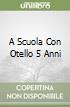 A SCUOLA CON OTELLO 5 ANNI libro