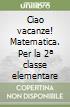 CIAO VACANZE - MATEMATICA + ALL. 2 libro