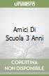 AMICI DI SCUOLA 3 ANNI libro