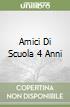 AMICI DI SCUOLA 4 ANNI libro