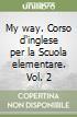 My way. Corso d'inglese per la Scuola elementare. Vol. 2 libro
