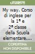 My way. Corso di inglese per la 1ª e 2ª classe della Scuola elementare. Guida. Con audiocassetta libro