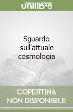 Sguardo sull'attuale cosmologia libro