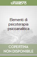 Elementi di psicoterapia psicoanalitica libro di Gentili Paolo