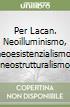 Per Lacan. Neoilluminismo, neoesistenzialismo, neostrutturalismo libro