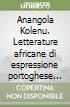 Anangola Kolenu. Letterature africane di espressione portoghese (1845 - 1980)