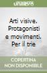 Arti visive. Protagonisti e movimenti. Per il triennio (3) libro