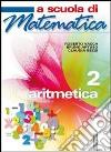 A scuola di matematica. Aritmetica. Per le Scuole superiori (2) libro