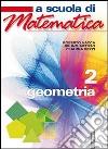 A scuola di matematica. Geometria. Per le Scuole superiori (2) libro