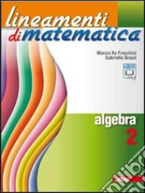 Lineamenti di matematica. Algebra. Con espansione online. Per le Scuole superiori libro di Re Fraschini Marzia, Grazzi Gabriella