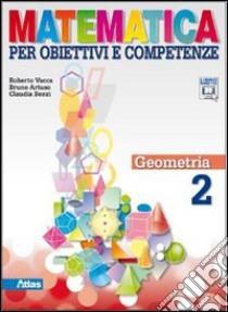 Matematica per obiettivi e competenze. Con espansione online. Per la Scuola media libro di Vacca Roberto, Artuso Bruno, Bezzi Claudia