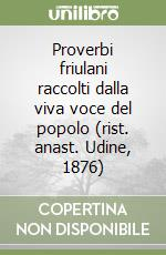 Proverbi friulani raccolti dalla viva voce del popolo (rist. anast. Udine, 1876) libro di Ostermann Valentino