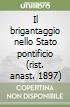 Il brigantaggio nello Stato pontificio (rist. anast. 1897) libro