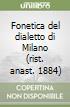 Fonetica del dialetto di Milano (rist. anast. 1884) libro