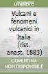 Vulcani e fenomeni vulcanici in Italia (rist. anast. 1883) libro