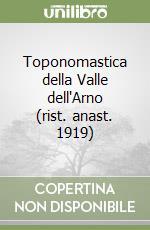 Toponomastica della Valle dell'Arno (rist. anast. 1919) libro di Pieri Silvio