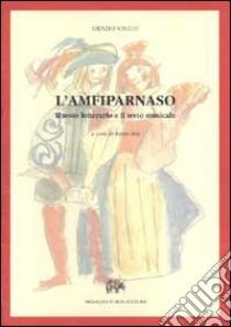 L'Amfiparnaso. Il testo letterario e il testo musicale libro di Vecchi Orazio
