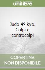Judo 4 kyo. Colpi e controcolpi libro di Ceracchini Augusto