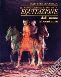 Il nuovo grande libro dell'equitazione libro di Le Guillou J. -Yves