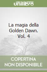 La magia della Golden Dawn (4) libro di Regardie Israel