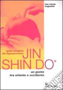 Guida completa alla digitopressione Jin Shin Do. Un ponte tra Oriente e Occidente libro di Teeguarden Marsaa Iona