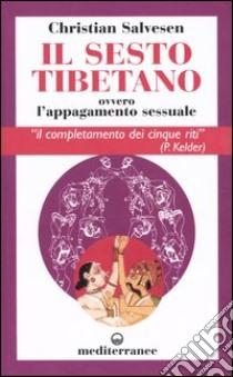 Il sesto tibetano ovvero l'appagamento sessuale libro di Salvesen Christian