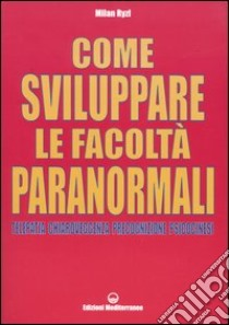 Come sviluppare le facoltà paranormali. Telepatia, chiaroveggenza, precognizione, psicocinesi libro di Ryzl Milan