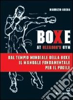 Boxe at Gleason's Gym. Tecniche di base del pugilato libro