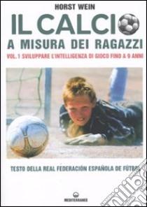 Il calcio a misura dei ragazzi. Testo della Real Federacion Española de futbol (1) libro di Wein Horst