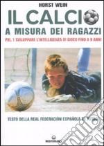 Il calcio a misura dei ragazzi. Testo della Real Federacion Española de futbol (1) libro