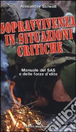 Sopravvivenza in situazioni critiche. Manuale dei SAS e delle forze d'élite libro