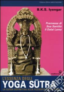 L'essenza degli yoga sutra. La guida definitiva alla filosofia dello yoga libro di Iyengar B. K. S.