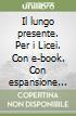 Il lungo presente. Per i Licei. Con e-book. Con espansione online libro