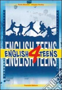 English 4 teens. Per le Scuole superiori libro di Bianchi Paola - Healey Charles