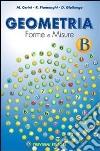 Geometria. Forme e misure. Vol. B. Per la Scuola media libro
