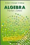 Algebra. Numeri e lettere. Per la Scuola media libro