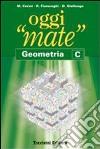 Oggi «mate». Geometria C. Per la Scuola media. Con espansione online libro